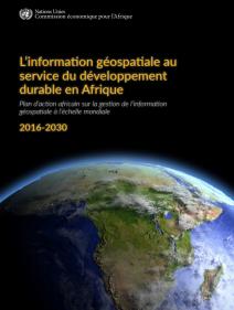 L'information géospatiale au service du développement durable en Afrique: plan d'action africain sur la gestion de l'information géospatiale à l'échelle mondiale 2016-2030