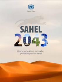 Sahel 2043 : un avenir résilient, inclusif et prospéré pour le Sahel