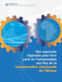 Une approche régionale pour tirer parti de l'urbanisation aux fins de la : transformation structurelle de l'Afrique